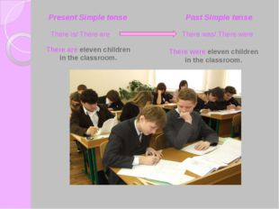 Present Simple tense Past Simple tense There are eleven children in the class