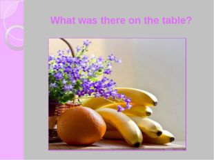 What was there on the table?