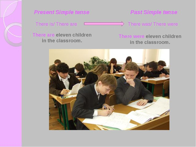 Present Simple tense Past Simple tense There are eleven children in the class...