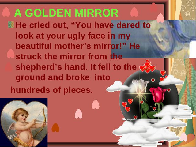 """A GOLDEN MIRROR He cried out, """"You have dared to look at your ugly face in m..."""