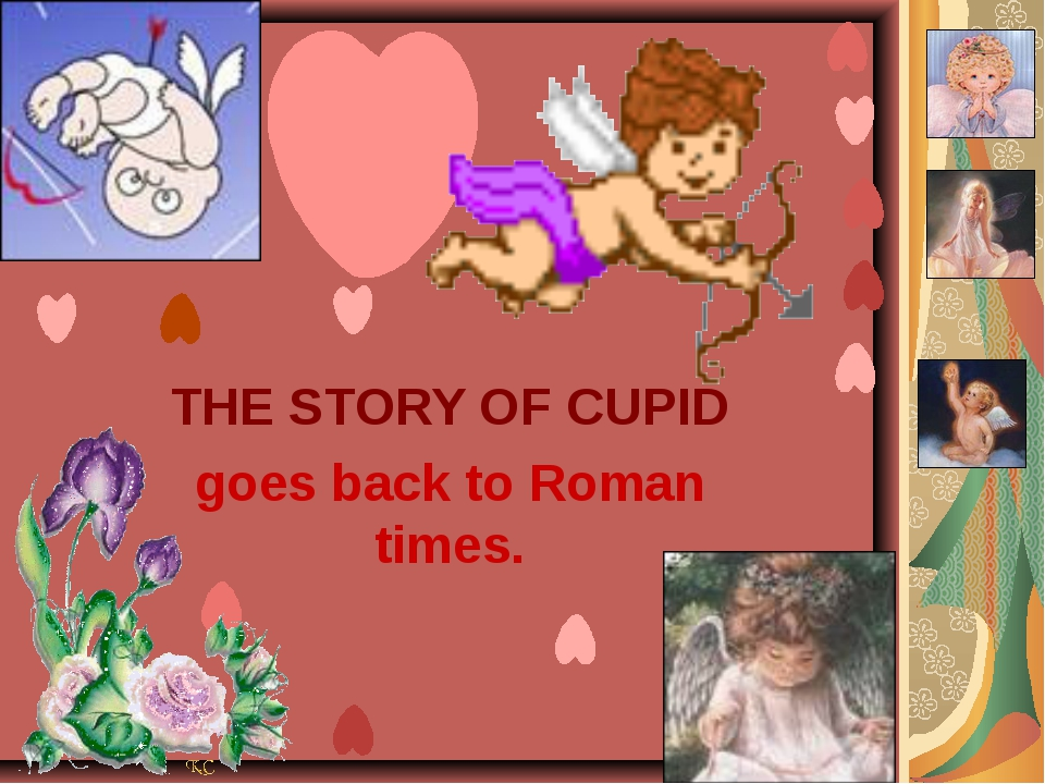 THE STORY OF CUPID goes back to Roman times.