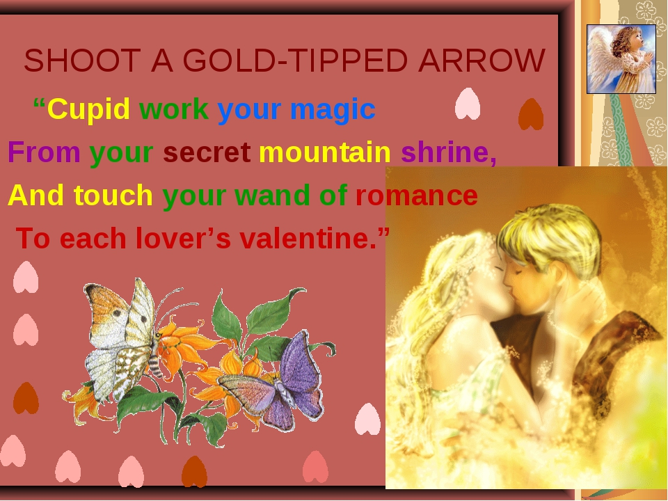 """SHOOT A GOLD-TIPPED ARROW """"Cupid work your magic From your secret mountain sh..."""