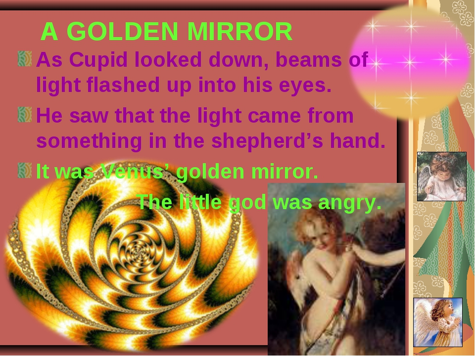 A GOLDEN MIRROR As Cupid looked down, beams of light flashed up into his eye...