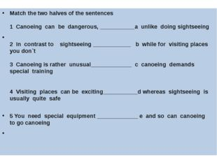 Match the two halves of the sentences 1 Canoeing can be dangerous, _________