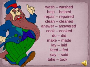 wash – washed help – helped repair – repaired clean – cleaned answer – answer