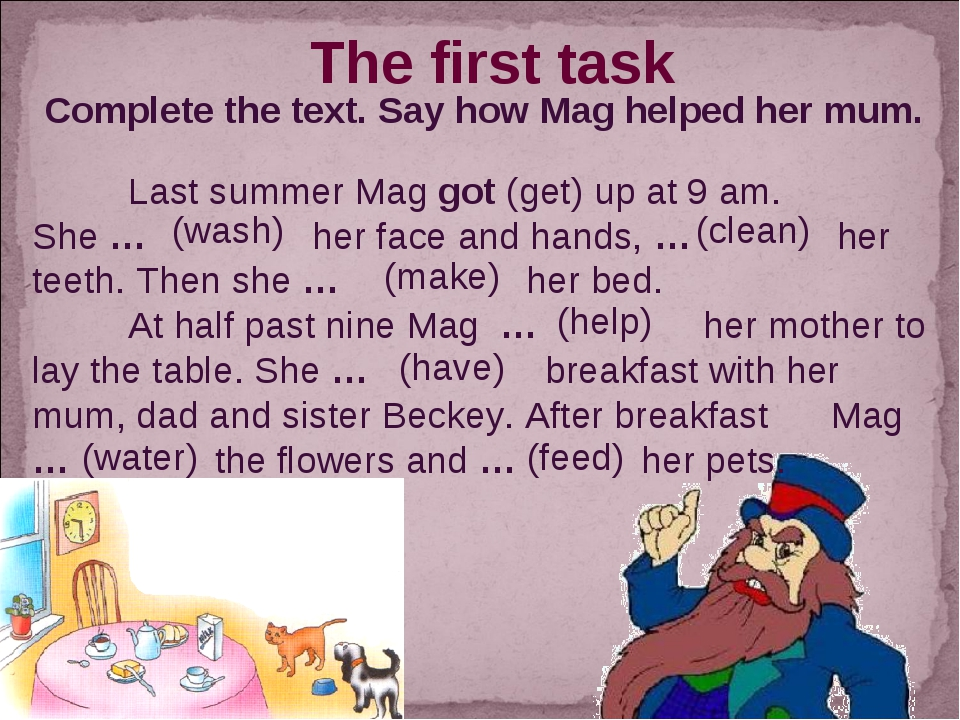 The first task Complete the text. Say how Mag helped her mum. Last summer Ma...