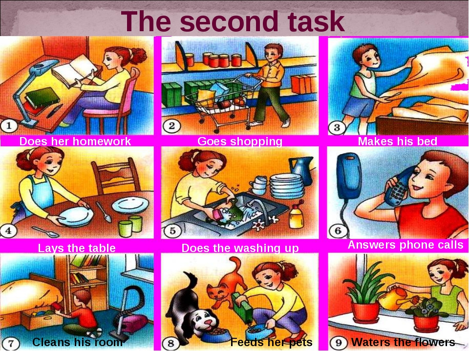 The second task Does her homework Goes shopping Makes his bed Lays the table...