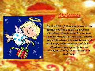 Christmas On the 25th of December there is the greatest holiday of all in Eng