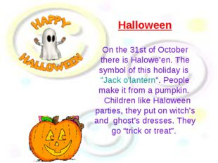 Halloween On the 31st of October there is Halowe'en. The symbol of this holid