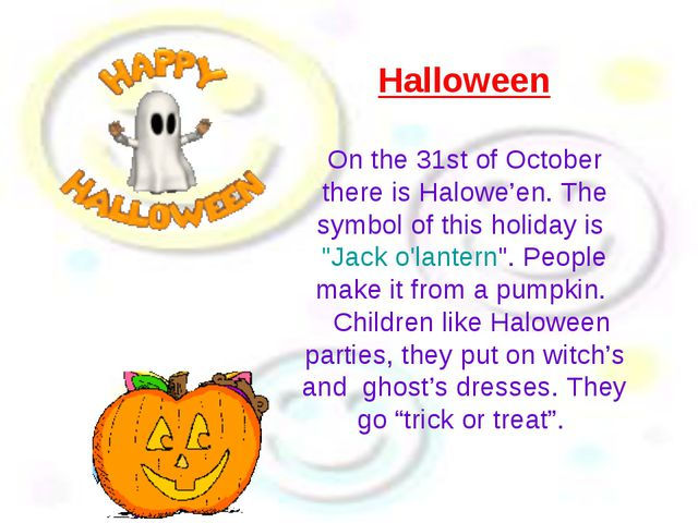 Halloween On the 31st of October there is Halowe'en. The symbol of this holid...