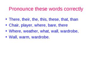Pronounce these words correctly There, their, the, this, these, that, than Ch