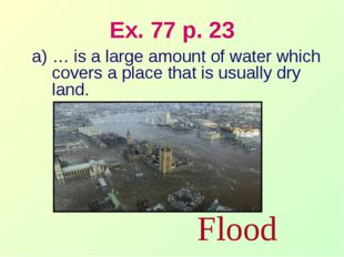 Ex. 77 p. 23 … is a large amount of water which covers a place that is usuall