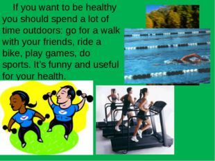 If you want to be healthy you should spend a lot of time outdoors: go for a