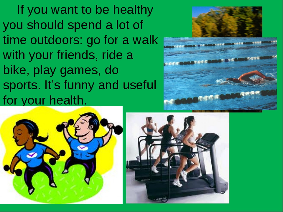 If you want to be healthy you should spend a lot of time outdoors: go for a...