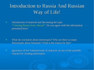 Introduction to Russia And Russian Way of Life! Introduction of material and