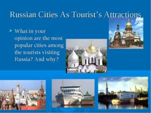 Russian Cities As Tourist's Attractions What in your opinion are the most pop