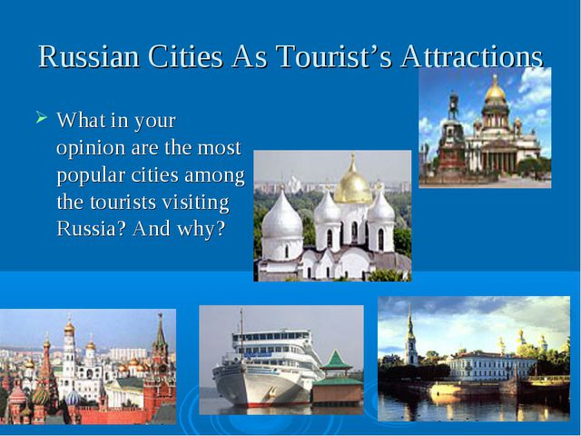 Russian Cities As Tourist's Attractions What in your opinion are the most pop...