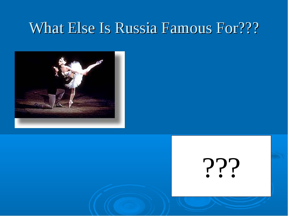 What Else Is Russia Famous For??? ???