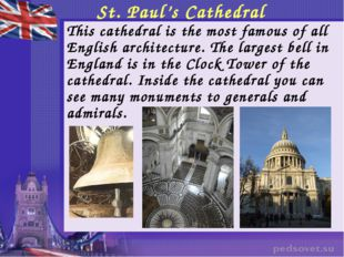 St. Paul's Cathedral 	This cathedral is the most famous of all English archit