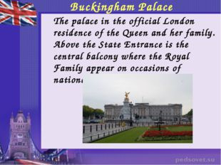 Buckingham Palace 	The palace in the official London residence of the Queen a
