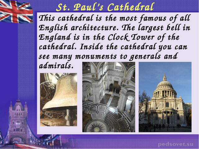 St. Paul's Cathedral 	This cathedral is the most famous of all English archit...