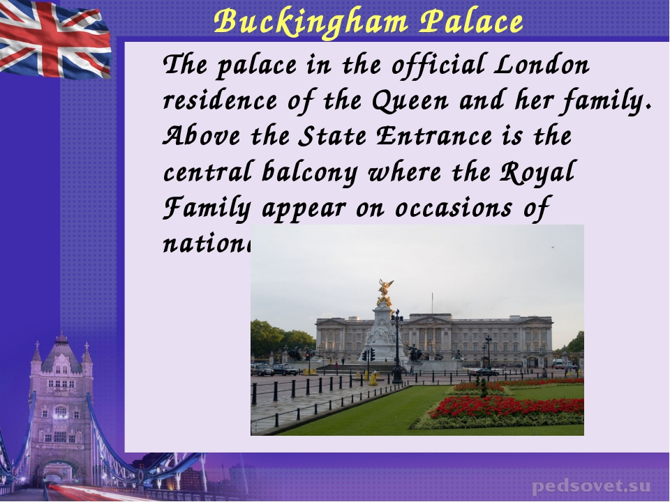 Buckingham Palace 	The palace in the official London residence of the Queen a...