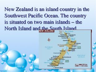 New Zealand is an island country in the Southwest Pacific Ocean. The country