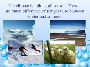 The climate is mild at all season. There is no much difference of temperature