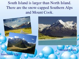 South Island is larger than North Island. There are the snow-capped Southern