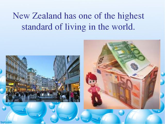 New Zealand has one of the highest standard of living in the world.