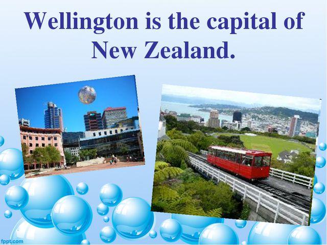 Wellington is the capital of New Zealand.