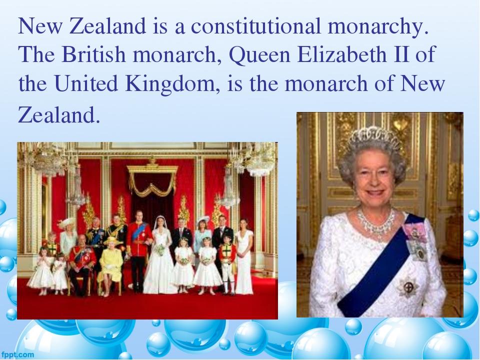 New Zealand is a constitutional monarchy. The British monarch, Queen Elizabet...