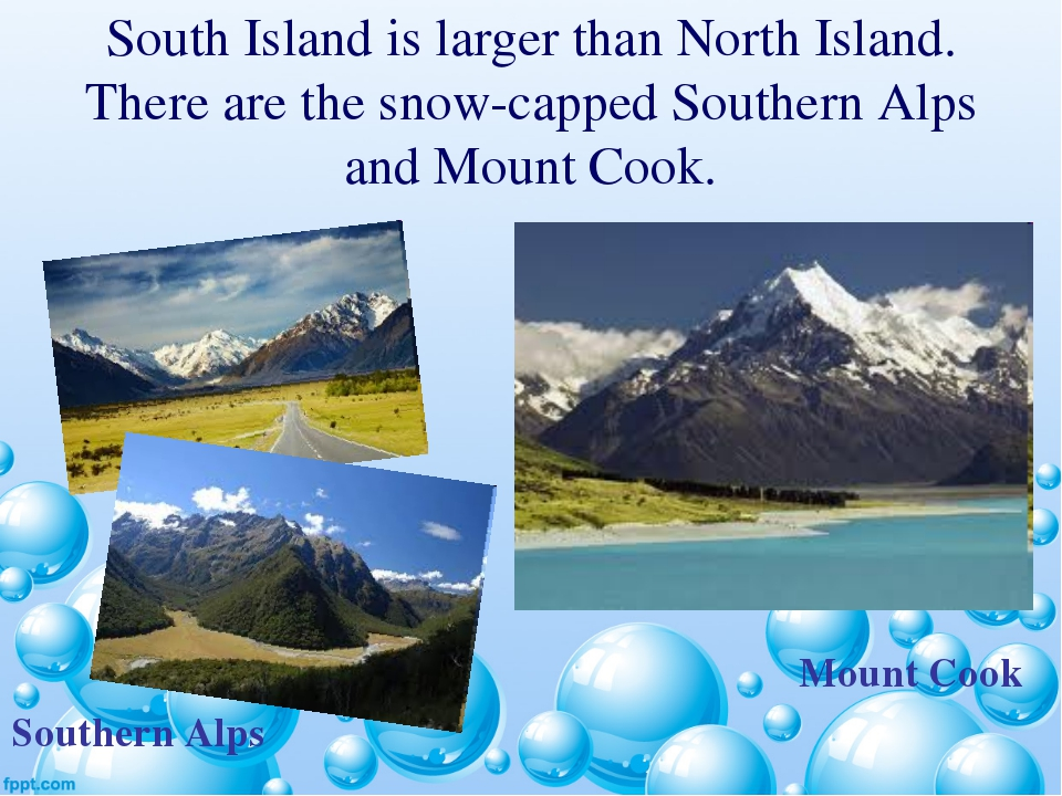 South Island is larger than North Island. There are the snow-capped Southern...