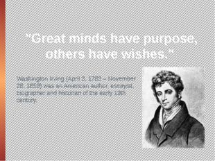 """Great minds have purpose, others have wishes."" Washington Irving (April 3, 1"