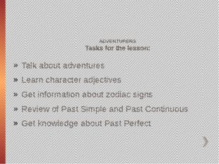 ADVENTURERS Tasks for the lesson: Talk about adventures Learn character adje