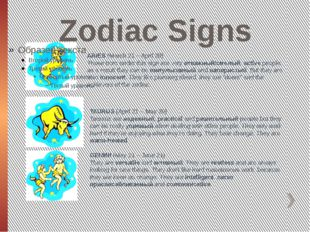 Zodiac Signs ARIES (March 21 – April 20) Those born under this sign are very