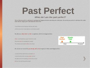 Past Perfect When do I use the past perfect? We use the past perfect to talk