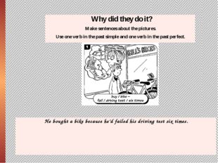 Why did they do it? Makesentences about the pictures. Use one verb in the pa