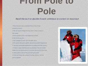 From Pole to Pole Read the text to decide if each sentence is correct or inco