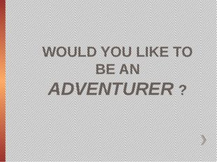 WOULD YOU LIKE TO BE AN ADVENTURER ?
