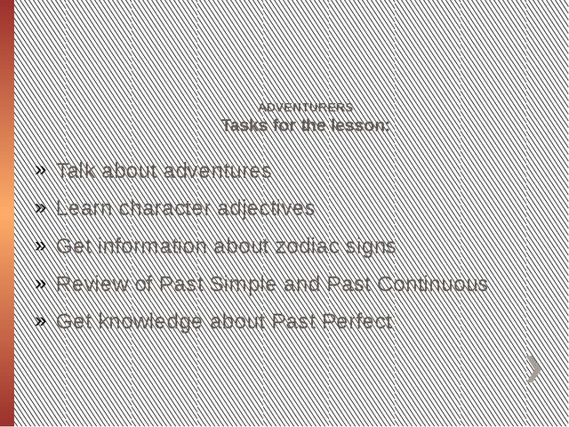 ADVENTURERS Tasks for the lesson: Talk about adventures Learn character adje...