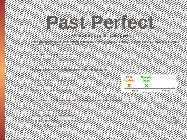 Past Perfect When do I use the past perfect? We use the past perfect to talk...