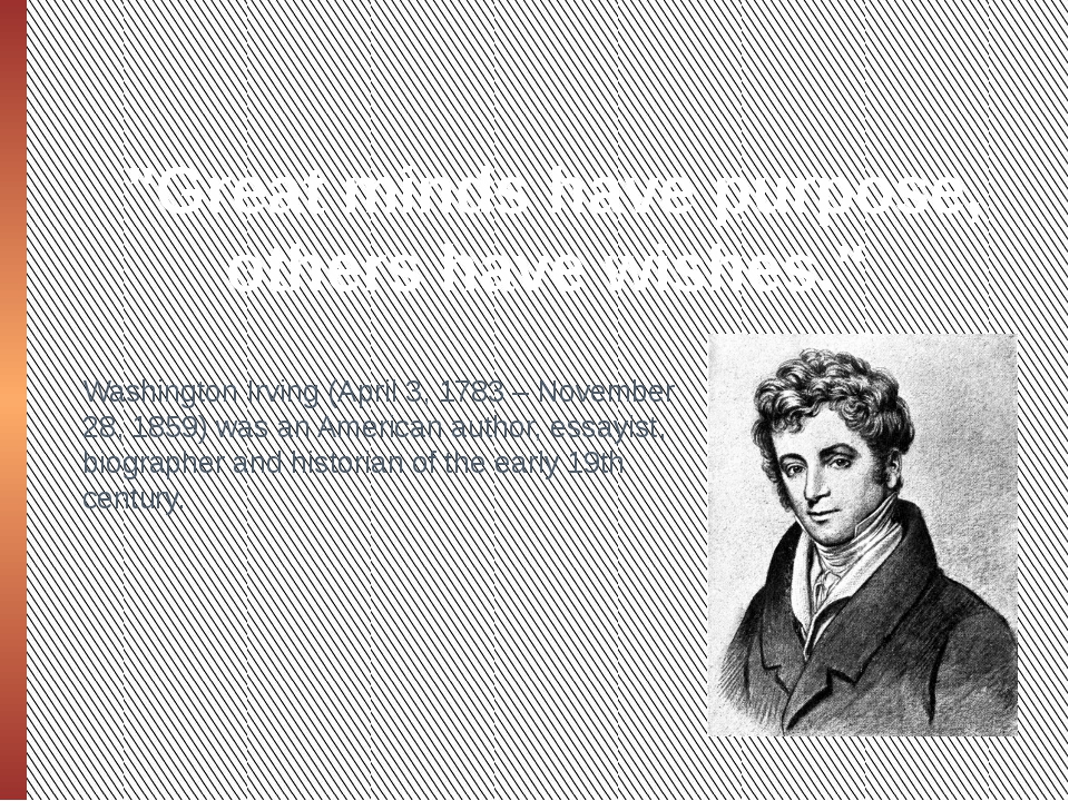 """Great minds have purpose, others have wishes."" Washington Irving (April 3, 1..."