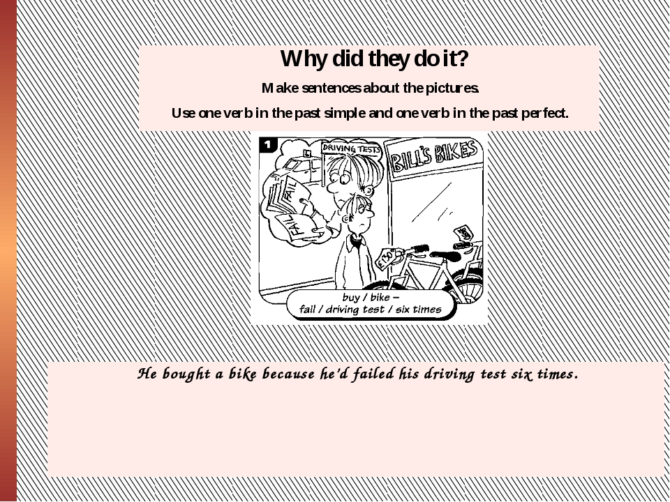 Why did they do it? Makesentences about the pictures. Use one verb in the pa...