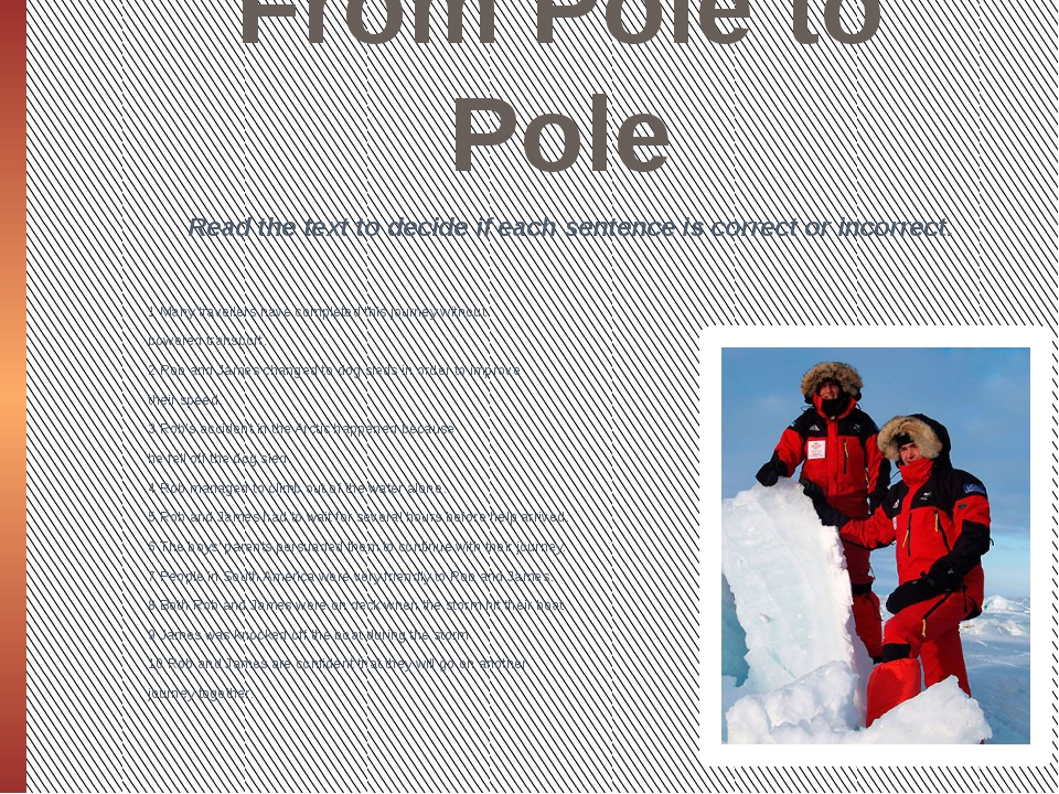 From Pole to Pole Read the text to decide if each sentence is correct or inco...