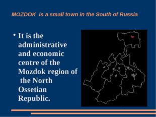 MOZDOK is a small town in the South of Russia It is the administrative and ec