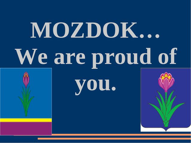 MOZDOK… We are proud of you.