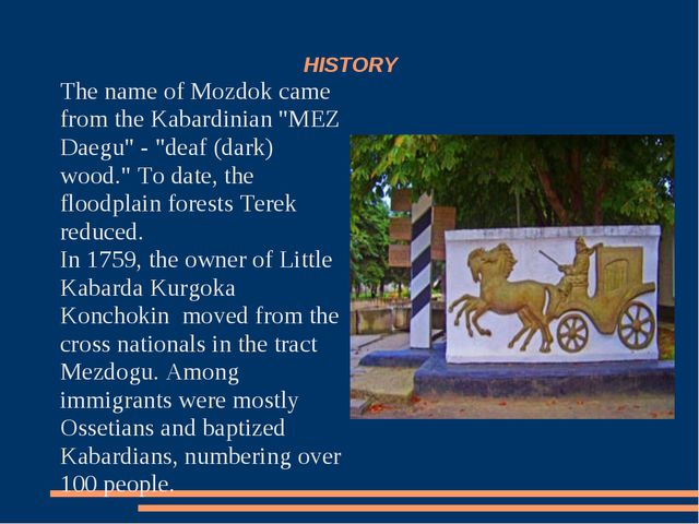 "HISTORY The name of Mozdok came from the Kabardinian ""MEZ Daegu"" - ""deaf (dar..."
