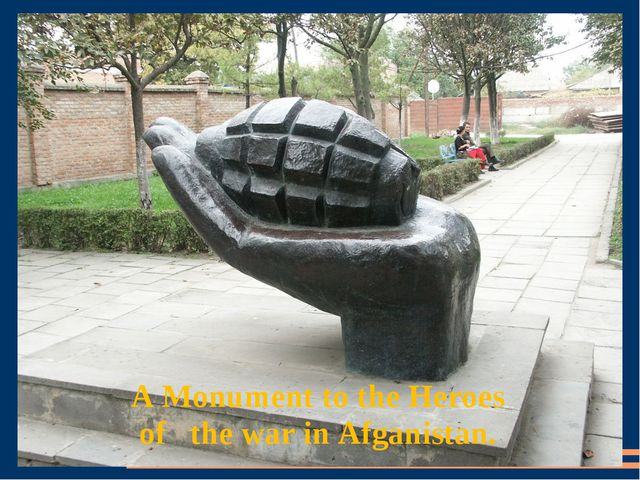 A Monument to the Heroes of the war in Afganistan.