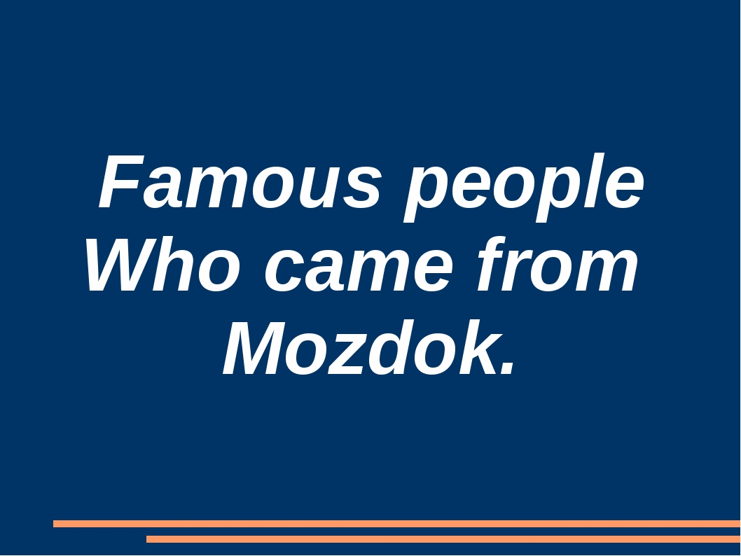 Famous people Who came from Mozdok.